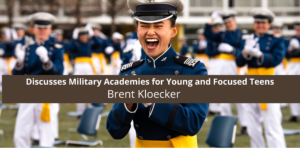 Discusses Military Academies for Young and Focused Teens