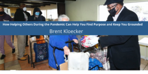 How Helping Others During the Pandemic Can Help You Find Purpose and Keep You Grounded